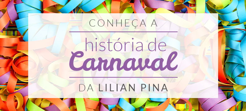 A história de carnaval amorosa da Lilian Pina